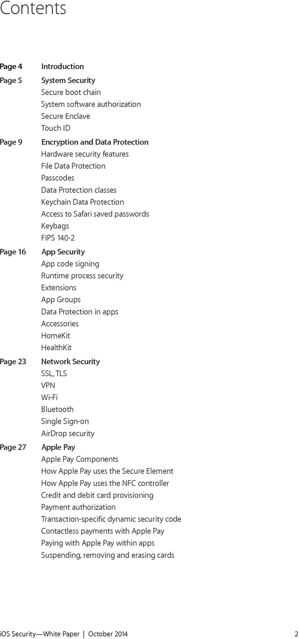security Extensions App Groups Data Protection in apps Accessories HomeKit HealthKit Network Security SSL, TLS VPN Wi-Fi Bluetooth Single Sign-on AirDrop security Apple Pay Apple Pay Components How