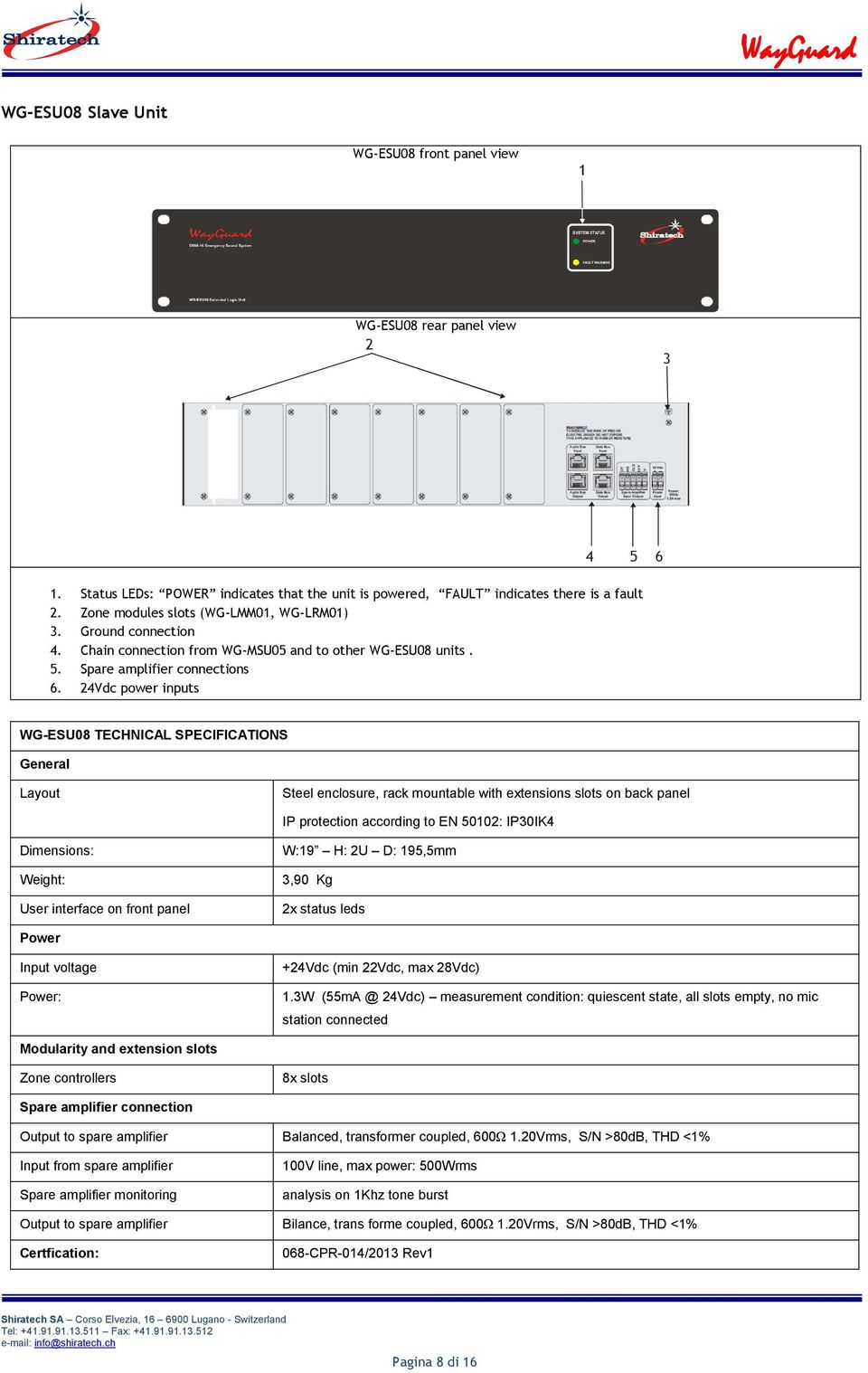 24Vdc power inputs WG-ESU08 TECHNICAL SPECIFICATIONS Steel enclosure, rack mountable with extensions slots on back panel IP protection according to EN 50102: IP30IK4 Dimensions: Weight: User