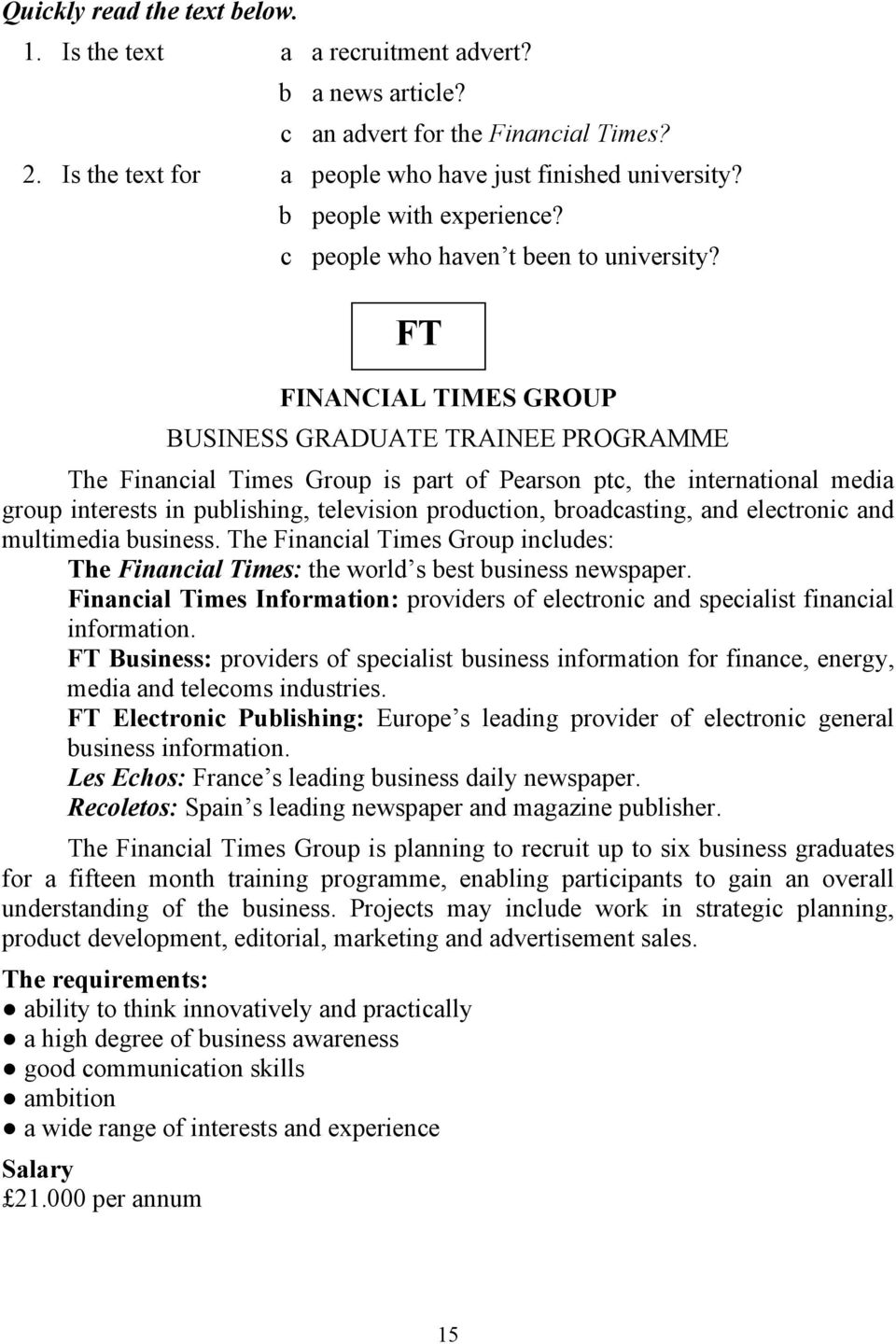 FT FINANCIAL TIMES GROUP BUSINESS GRADUATE TRAINEE PROGRAMME The Financial Times Group is part of Pearson ptc, the international media group interests in publishing, television production,