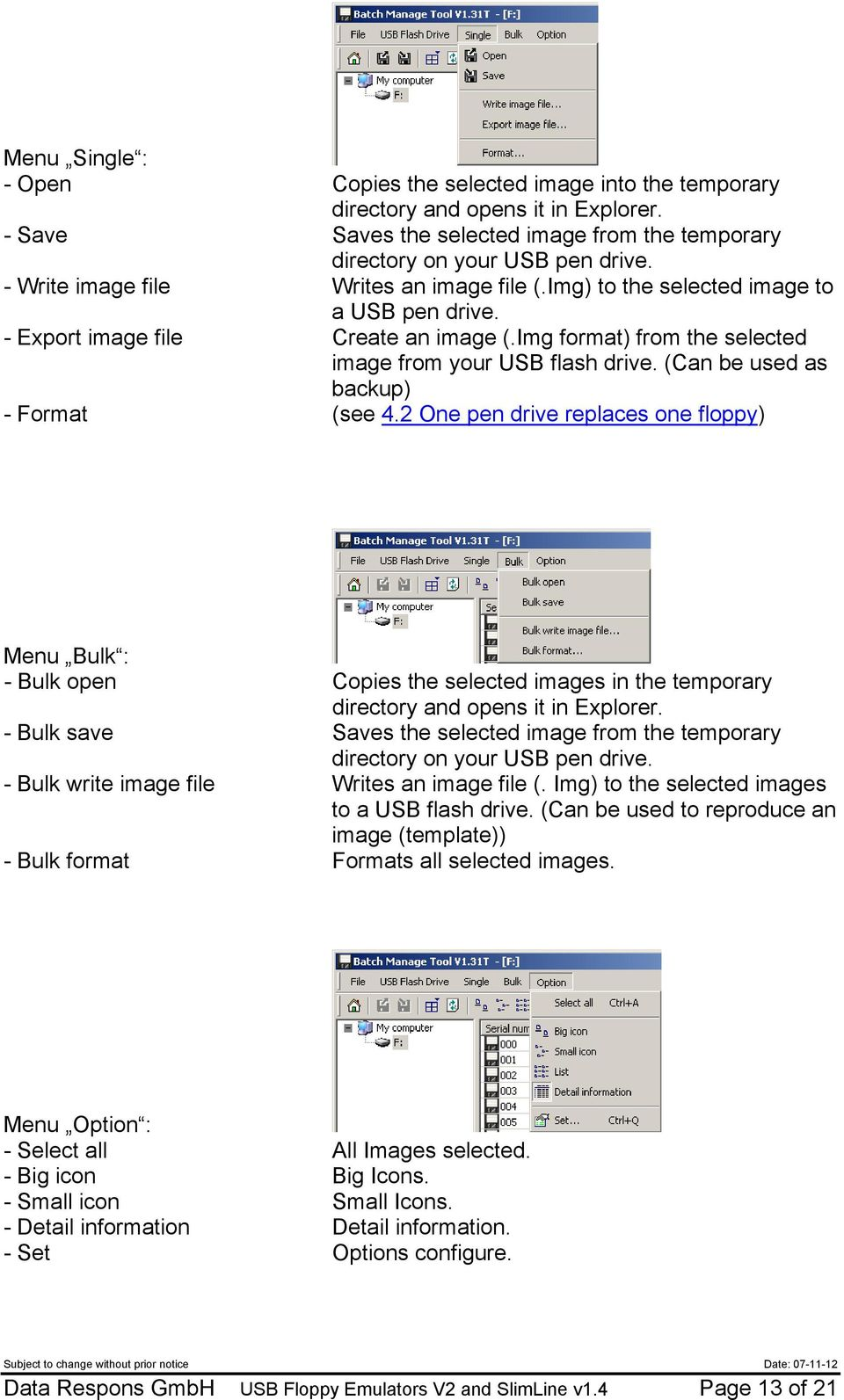 (Can be used as backup) - Format (see 4.2 One pen drive replaces one floppy) Menu Bulk : - Bulk open Copies the selected images in the temporary directory and opens it in Explorer.