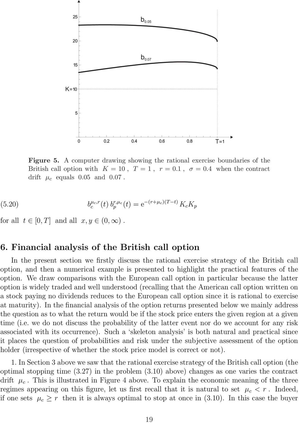 Financial analysis of the British call option In the present section we firstly discuss the rational exercise strategy of the British call option, and then a numerical example is presented to