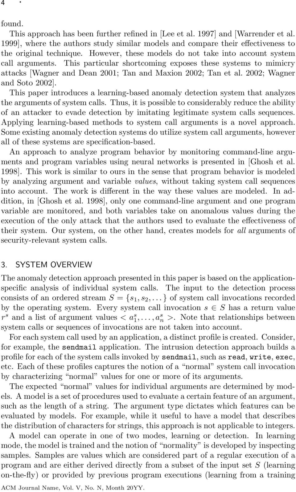 2002; Wagner and Soto 2002]. This paper introduces a learning-based anomaly detection system that analyzes the arguments of system calls.