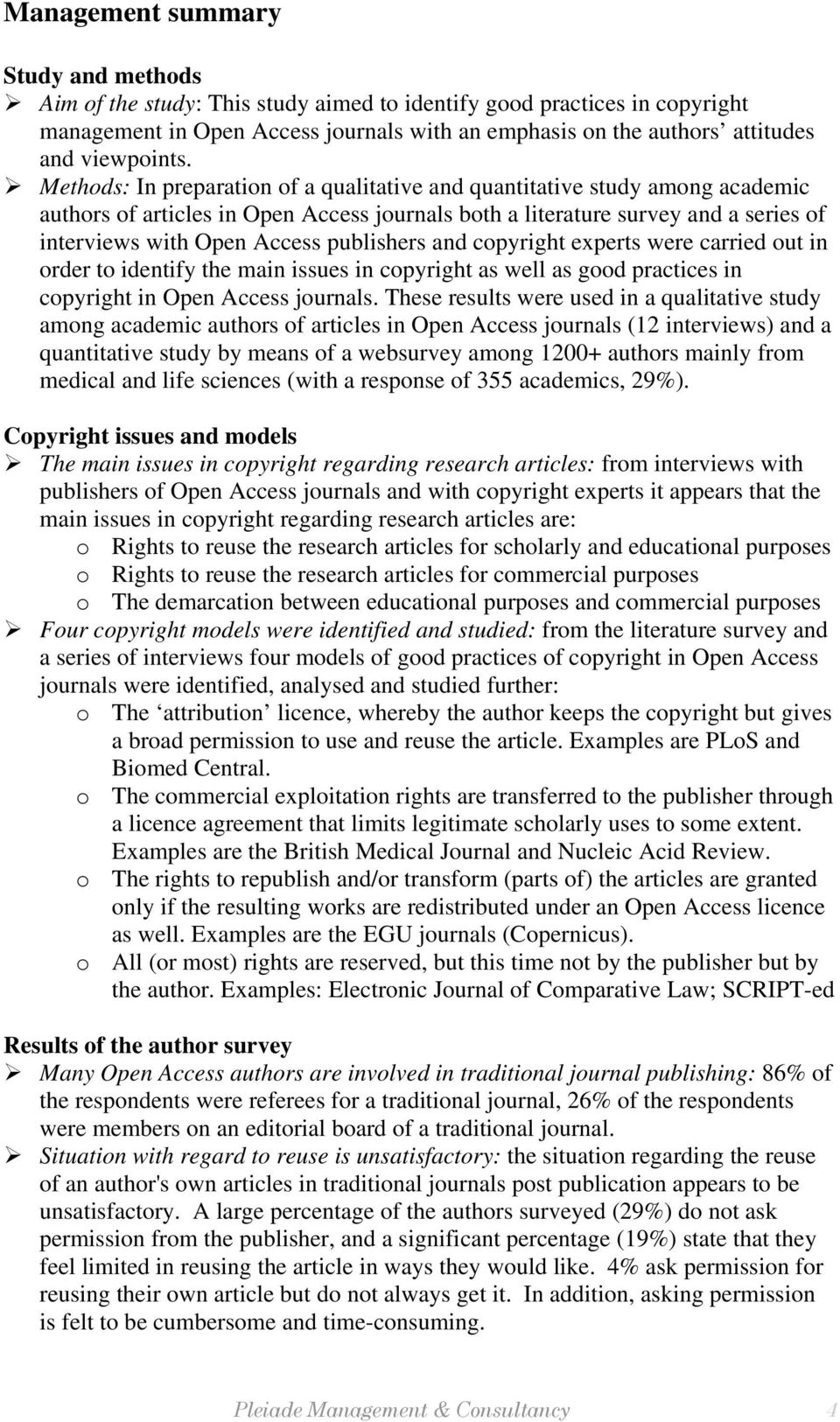 Methods: In preparation of a qualitative and quantitative study among academic authors of articles in Open Access journals both a literature survey and a series of interviews with Open Access
