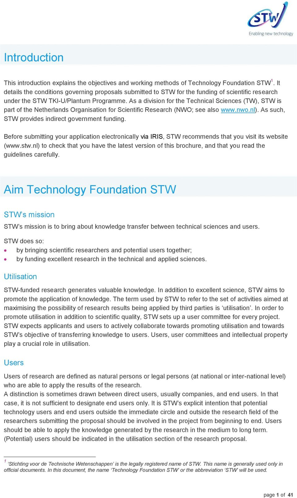 As a division for the Technical Sciences (TW), STW is part of the Netherlands Organisation for Scientific Research (NWO; see also www.nwo.nl). As such, STW provides indirect government funding.
