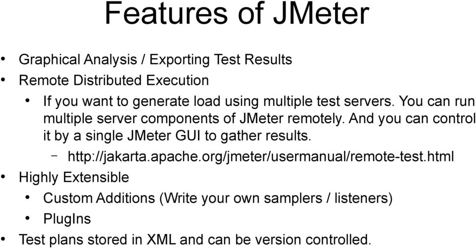 And you can control it by a single JMeter GUI to gather results. http://jakarta.apache.