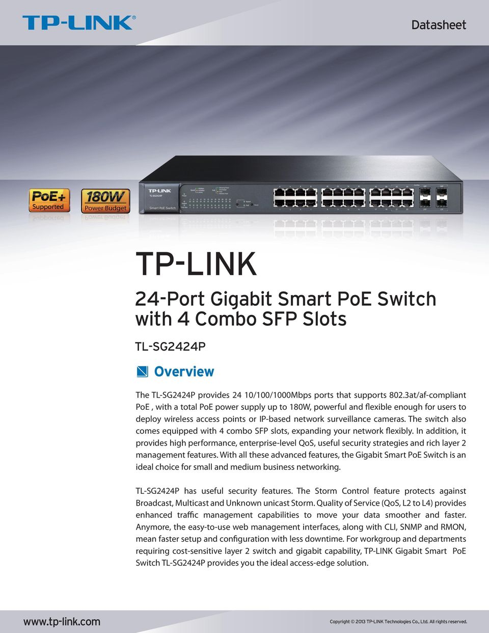 The switch also comes equipped with 4 combo SFP slots, expanding your network flexibly.