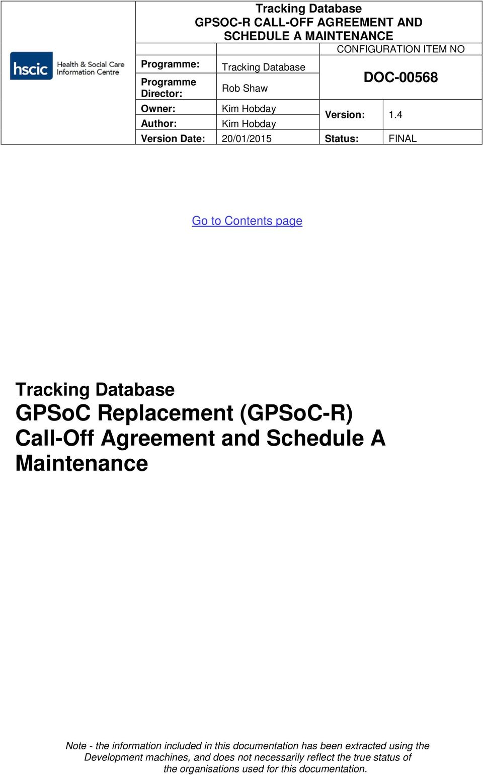 4 Version Date: 20/01/2015 Status: FINAL Go to Contents page Tracking Database GPSoC Replacement (GPSoC-R) Call-Off Agreement and Schedule A