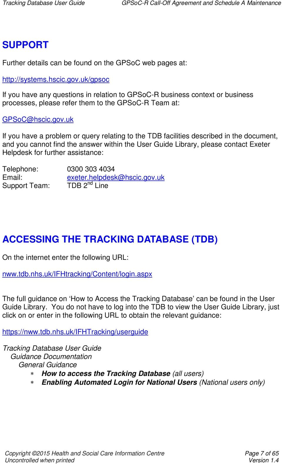 uk If you have a problem or query relating to the TDB facilities described in the document, and you cannot find the answer within the User Guide Library, please contact Exeter Helpdesk for further