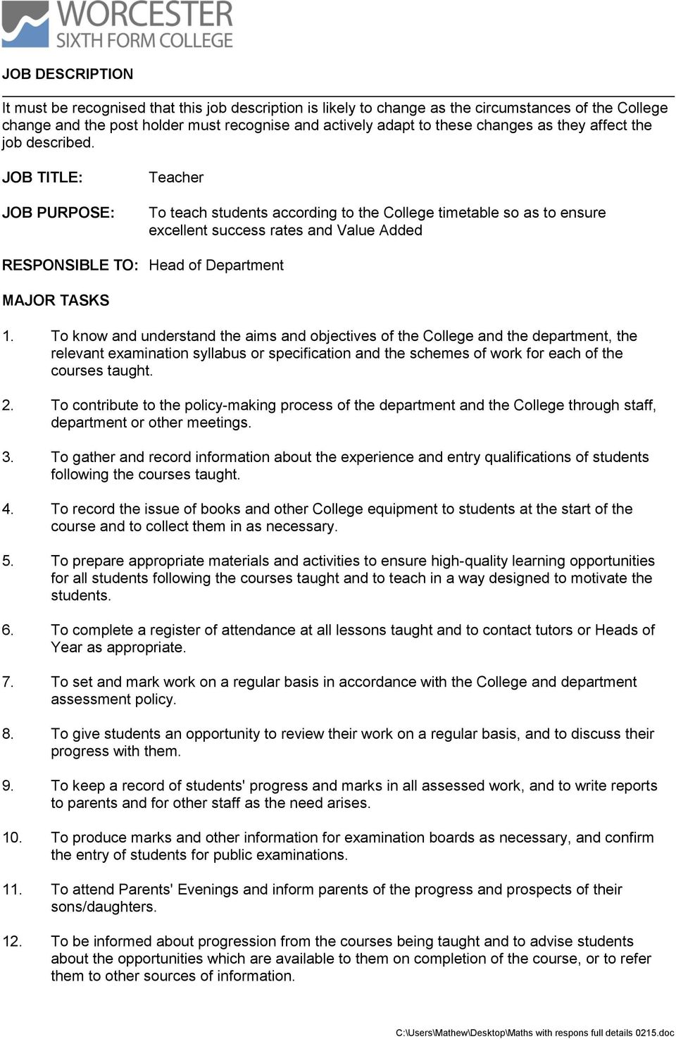 JOB TITLE: JOB PURPOSE: Teacher To teach students according to the College timetable so as to ensure excellent success rates and Value Added RESPONSIBLE TO: Head of Department MAJOR TASKS 1.