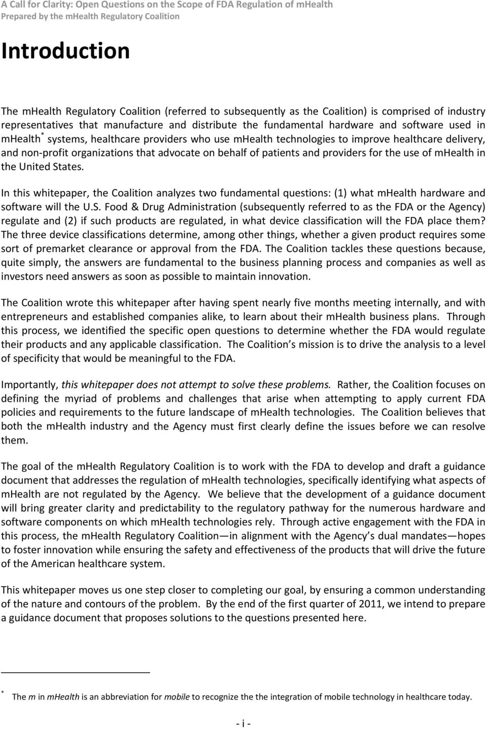 United States. In this whitepaper, the Calitin analyzes tw fundamental questins: (1) what mhealth hardware and sftware will the U.S. Fd & Drug Administratin (subsequently referred t as the FDA r the Agency) regulate and (2) if such prducts are regulated, in what device classificatin will the FDA place them?