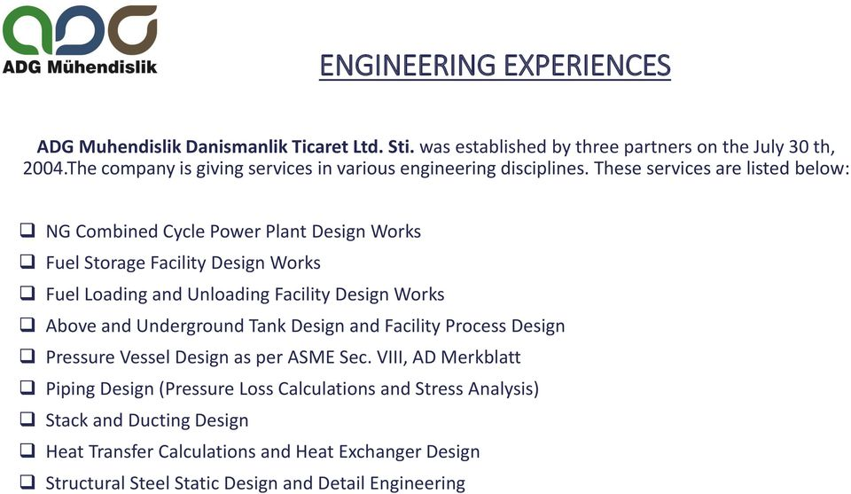 These services are listed below: NG Combined Cycle Power Plant Design Works Fuel Storage Facility Design Works Fuel Loading and Unloading Facility Design Works Above