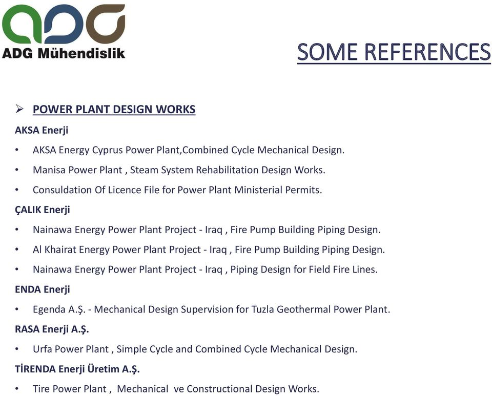 Al Khairat Energy Power Plant Project - Iraq, Fire Pump Building Piping Design. Nainawa Energy Power Plant Project - Iraq, Piping Design for Field Fire Lines. ENDA Enerji Egenda A.Ş.