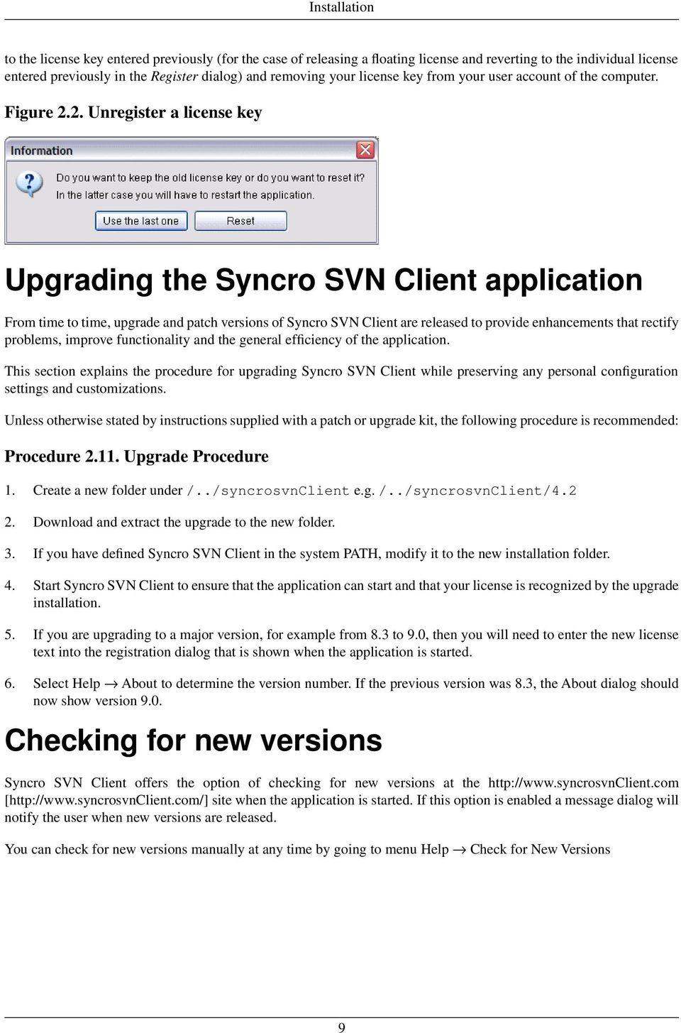2. Unregister a license key Upgrading the Syncro SVN Client application From time to time, upgrade and patch versions of Syncro SVN Client are released to provide enhancements that rectify problems,