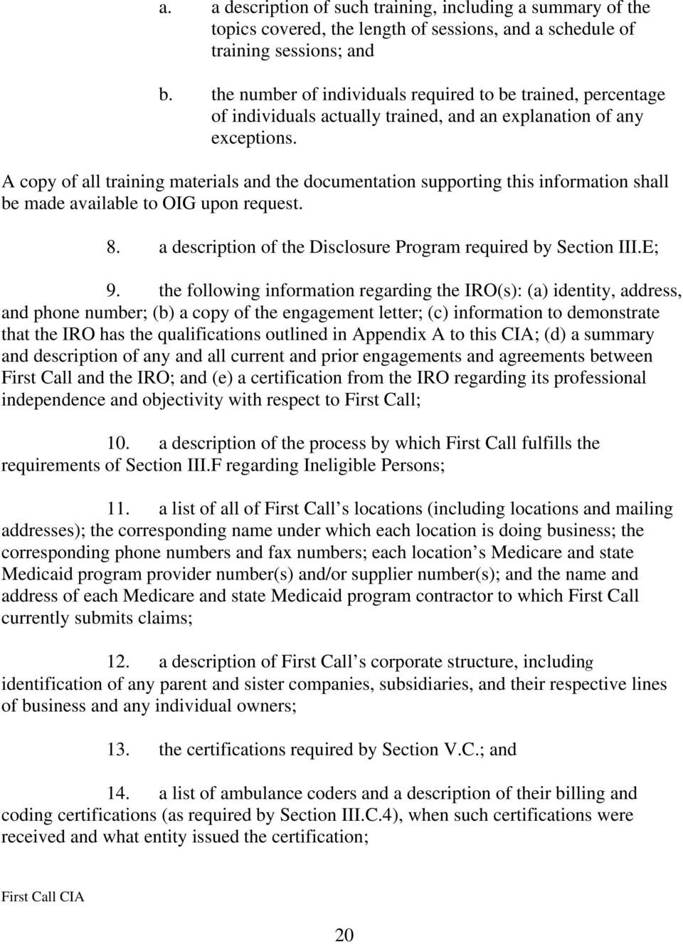 A copy of all training materials and the documentation supporting this information shall be made available to OIG upon request. 8. a description of the Disclosure Program required by Section III.E; 9.