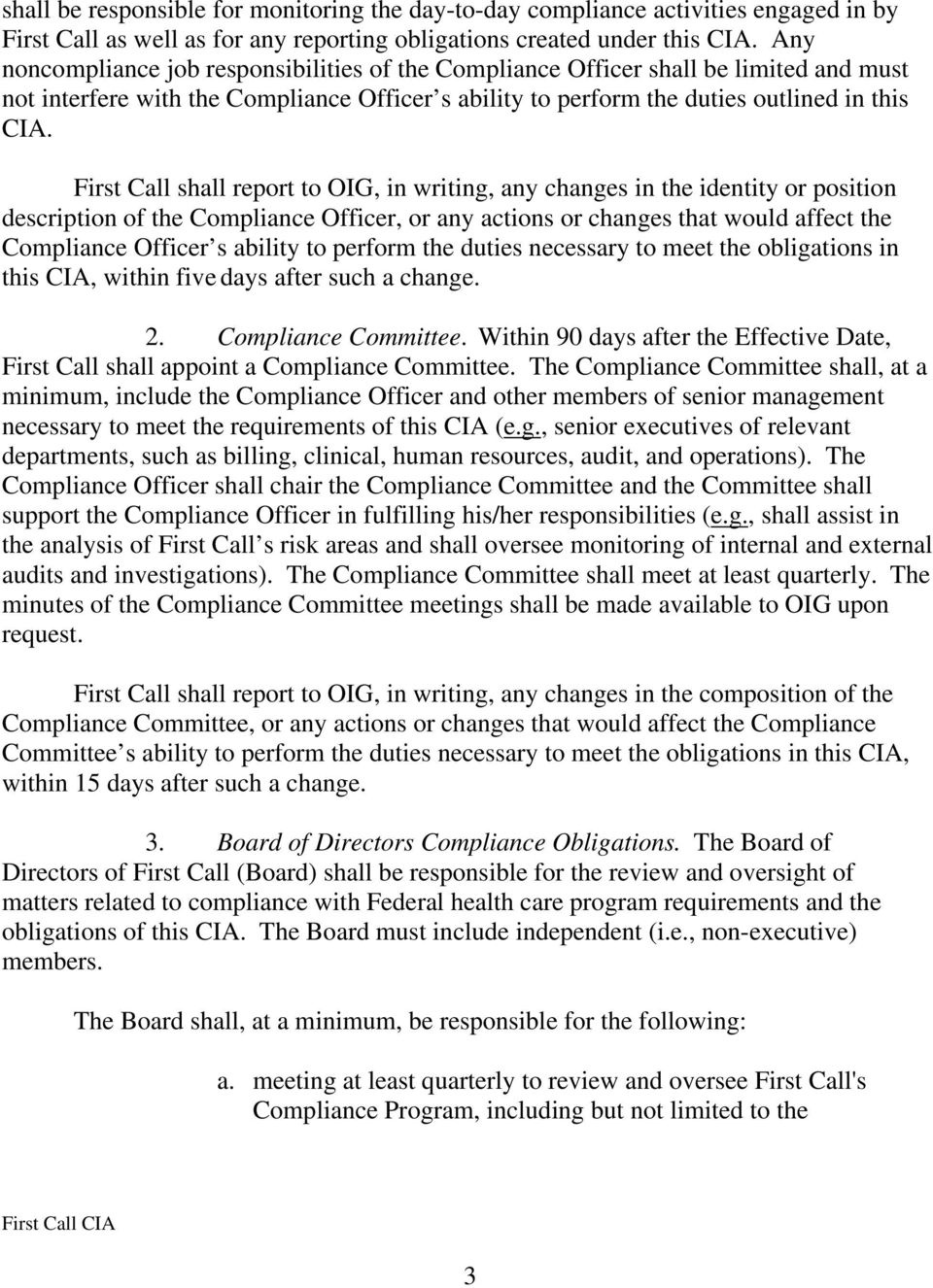 First Call shall report to OIG, in writing, any changes in the identity or position description of the Compliance Officer, or any actions or changes that would affect the Compliance Officer s ability