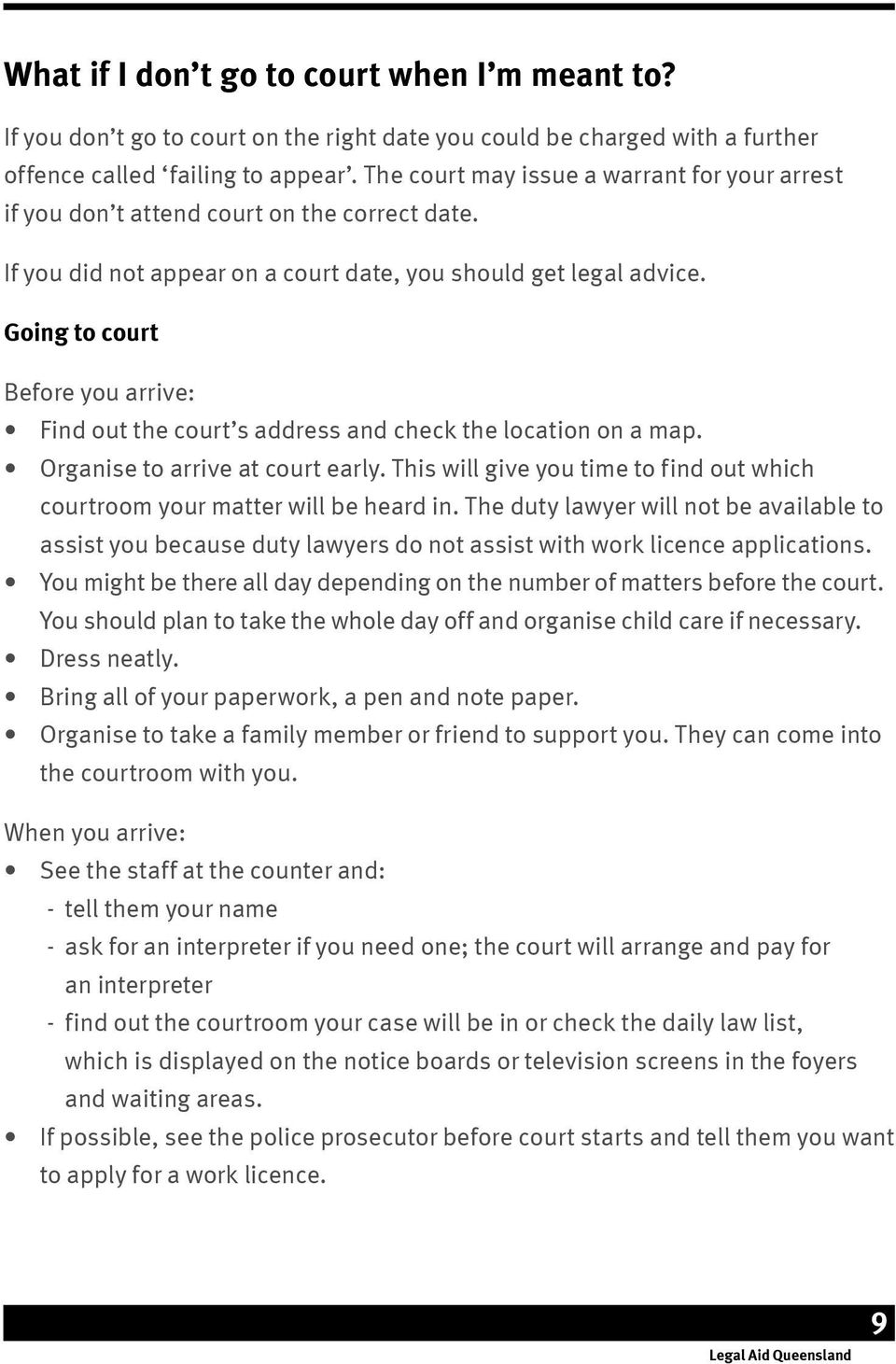 Going to court Before you arrive: Find out the court s address and check the location on a map. Organise to arrive at court early.