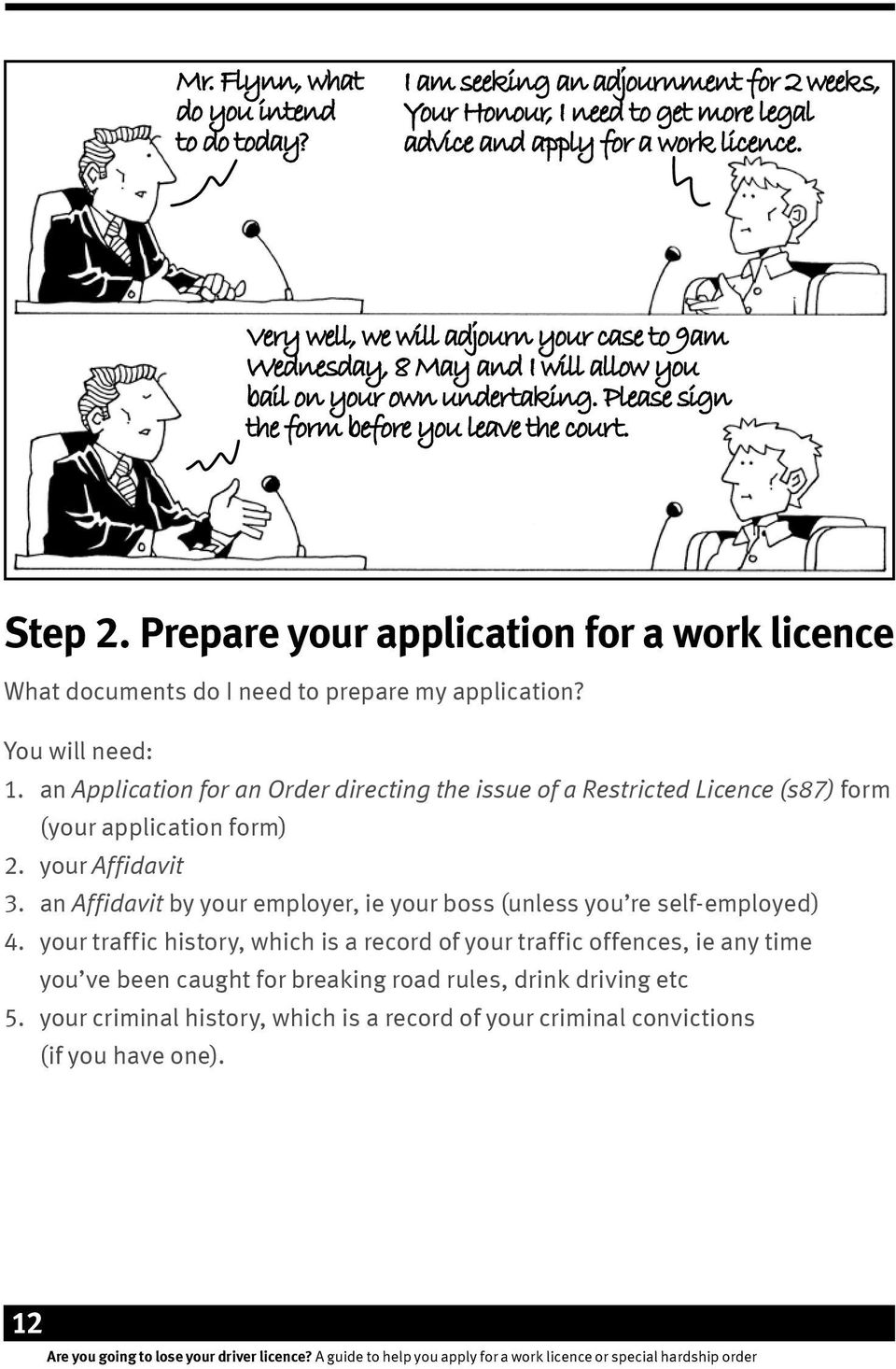 Prepare your application for a work licence What documents do I need to prepare my application? You will need: 1.