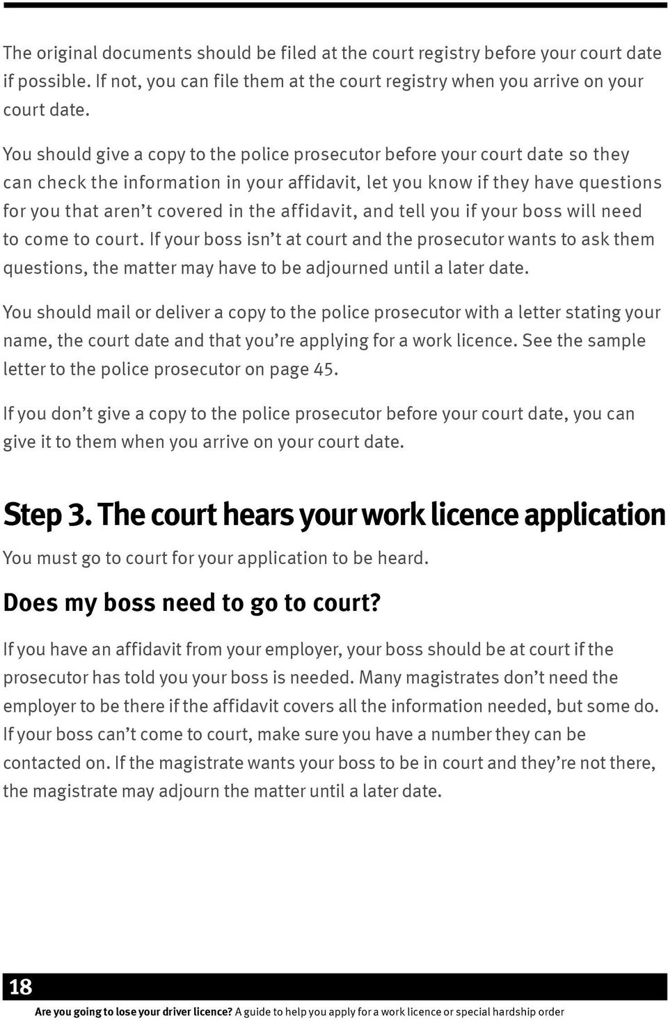 affidavit, and tell you if your boss will need to come to court. If your boss isn t at court and the prosecutor wants to ask them questions, the matter may have to be adjourned until a later date.