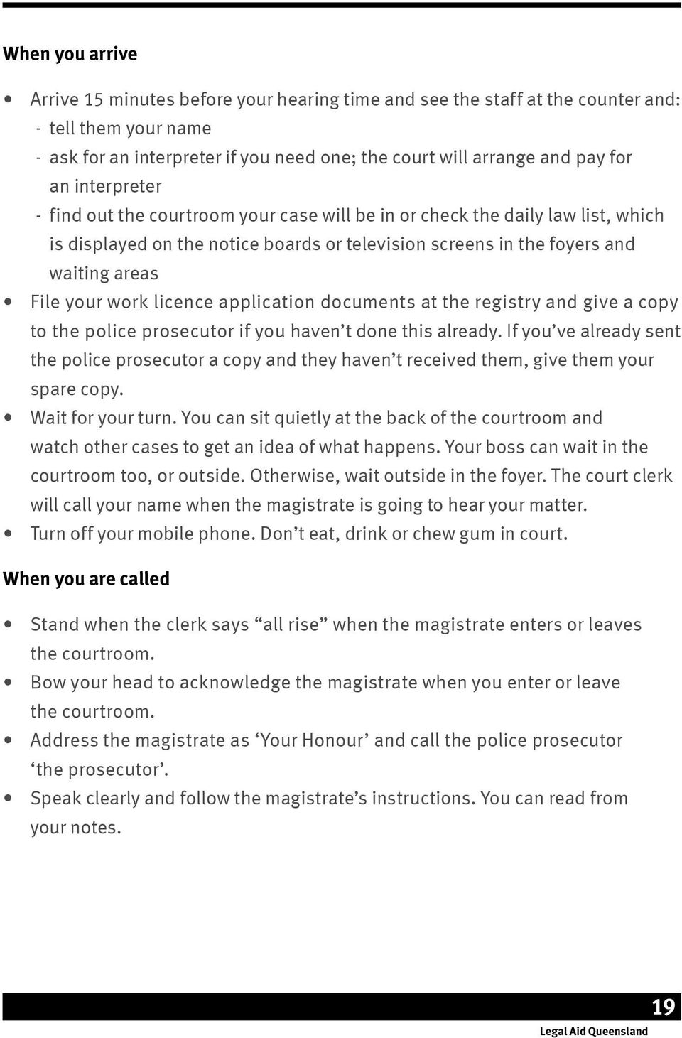 licence application documents at the registry and give a copy to the police prosecutor if you haven t done this already.