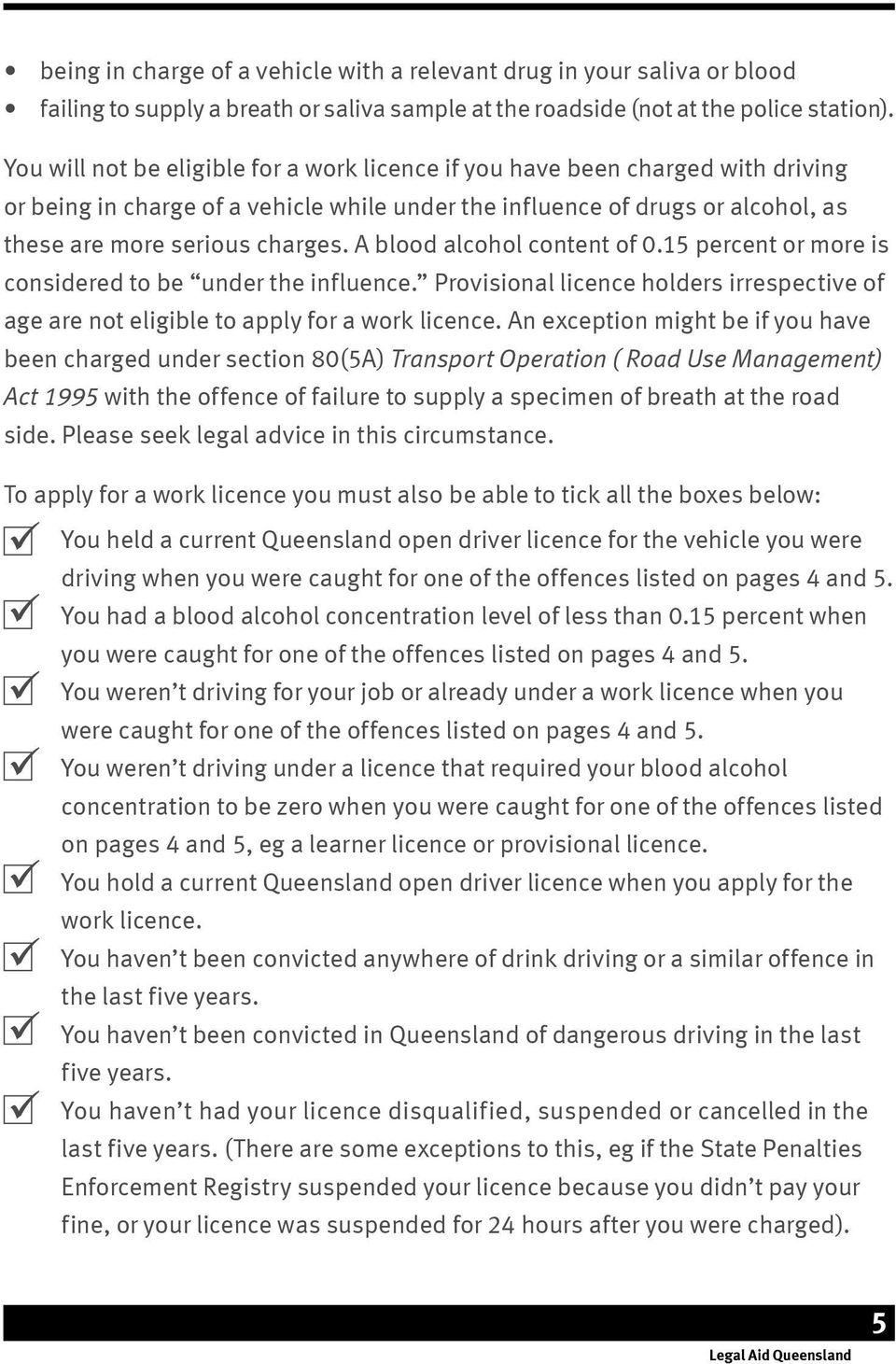 A blood alcohol content of 0.15 percent or more is considered to be under the influence. Provisional licence holders irrespective of age are not eligible to apply for a work licence.