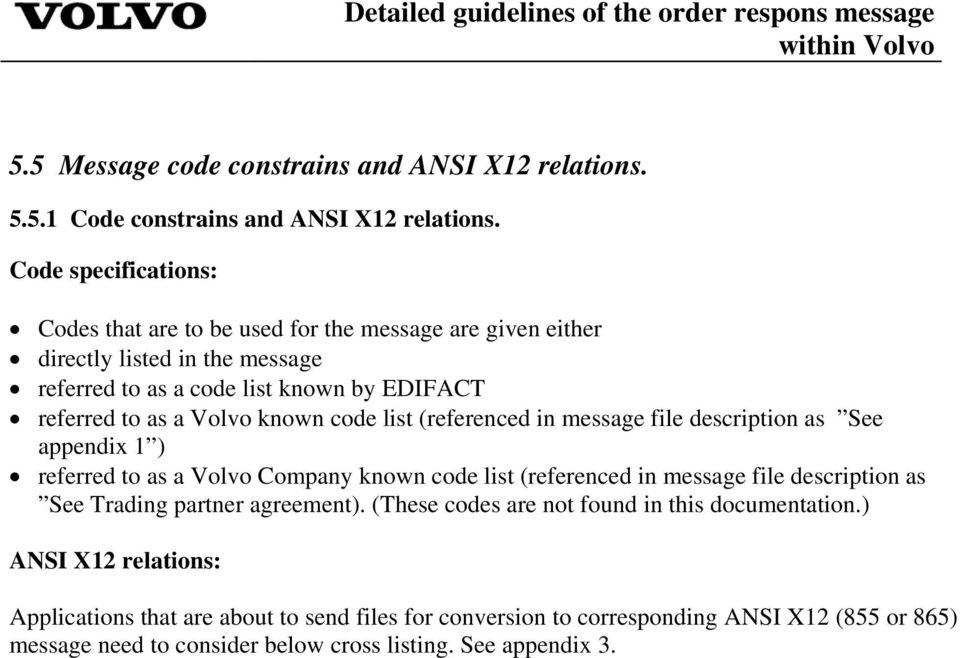 Volvo known code list (referenced in message file description as See appendix 1 ) referred to as a Volvo Company known code list (referenced in message file description as See