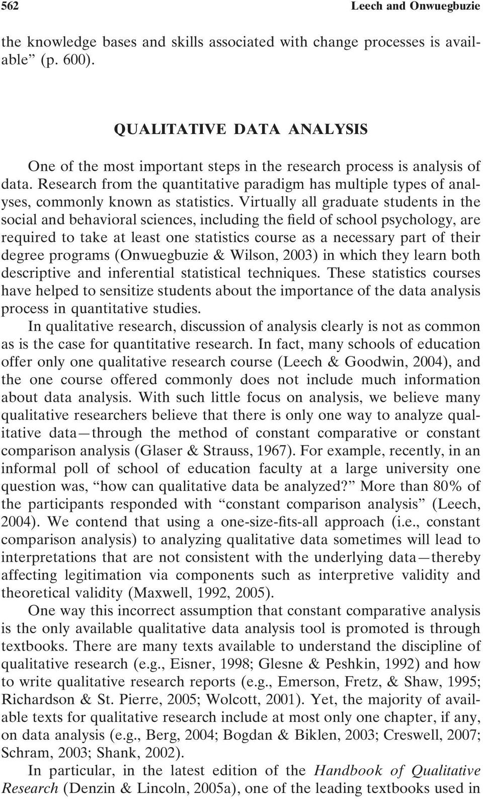 Research from the quantitative paradigm has multiple types of analyses, commonly known as statistics.