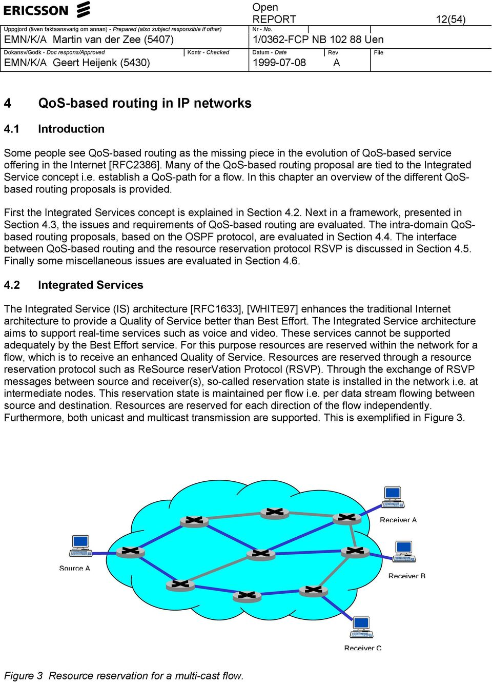 In this chapter an overview of the different QoSbased routing proposals is provided. First the Integrated Services concept is explained in Section 4.2. Next in a framework, presented in Section 4.