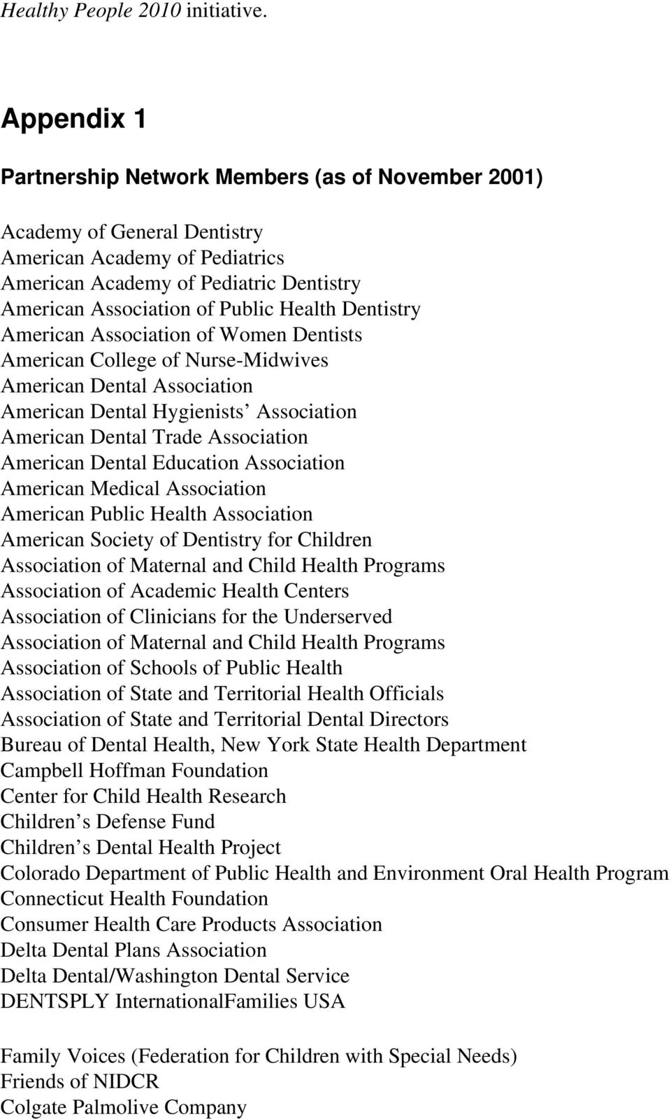 Dentistry American Association of Women Dentists American College of Nurse-Midwives American Dental Association American Dental Hygienists Association American Dental Trade Association American