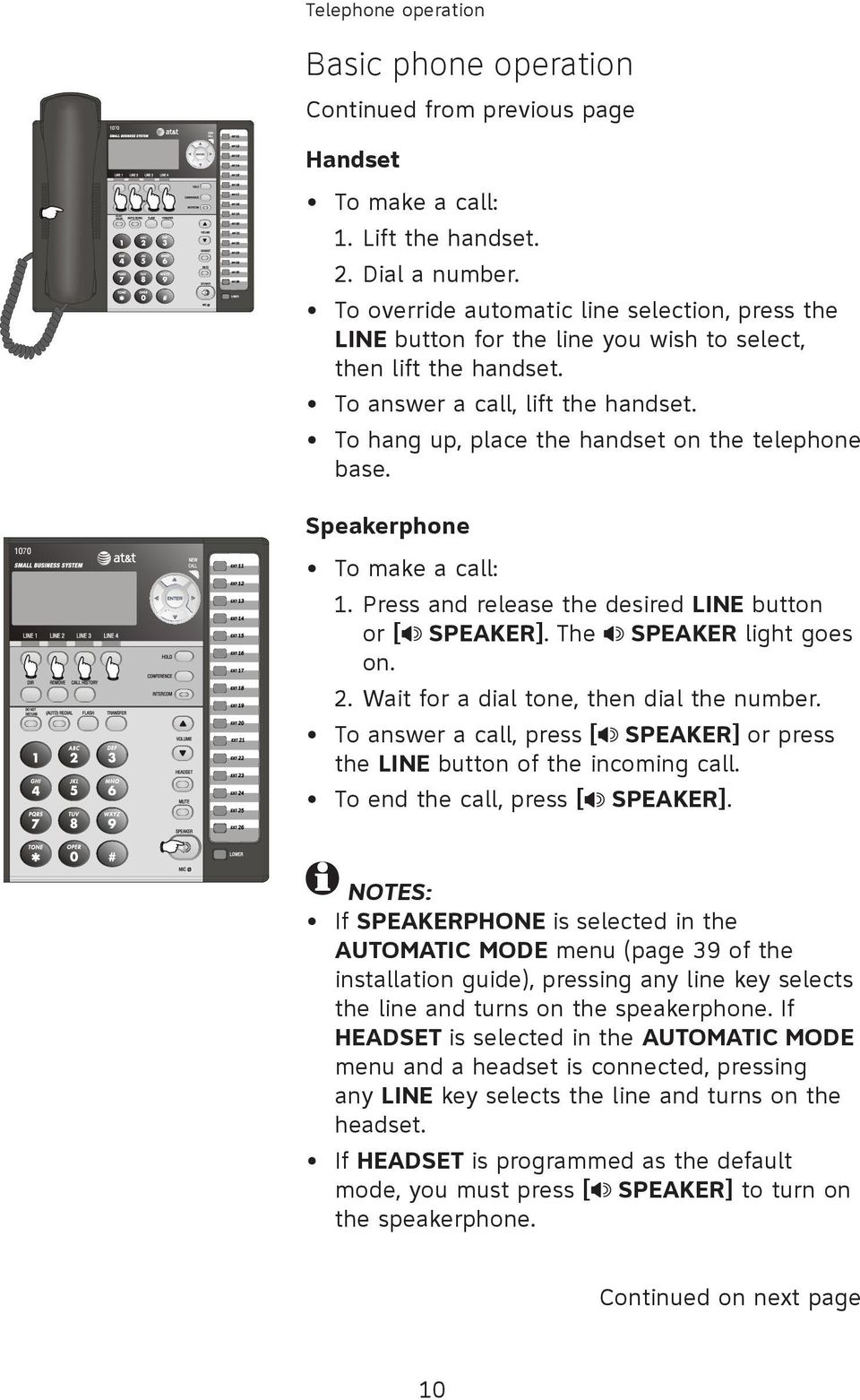 To hang up, place the handset on the telephone base. Speakerphone 7 To make a call: 1. Press and release the desired LINE button or [ SPEAKER]. The SPEAKER light goes on. 2.
