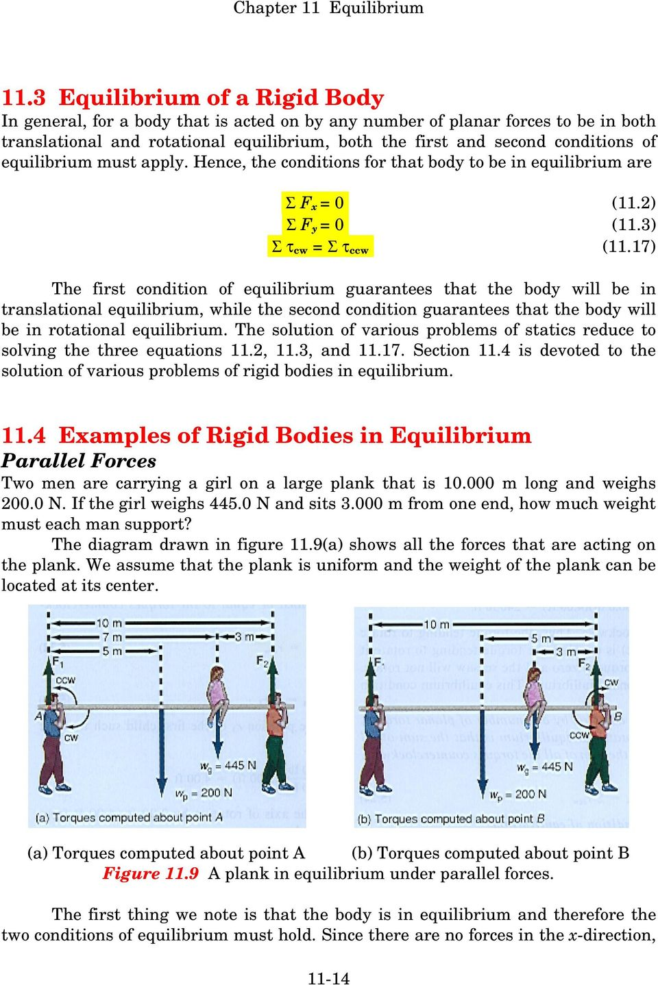 17) The first condition of equilibrium guarantees that the body will be in translational equilibrium, while the second condition guarantees that the body will be in rotational equilibrium.