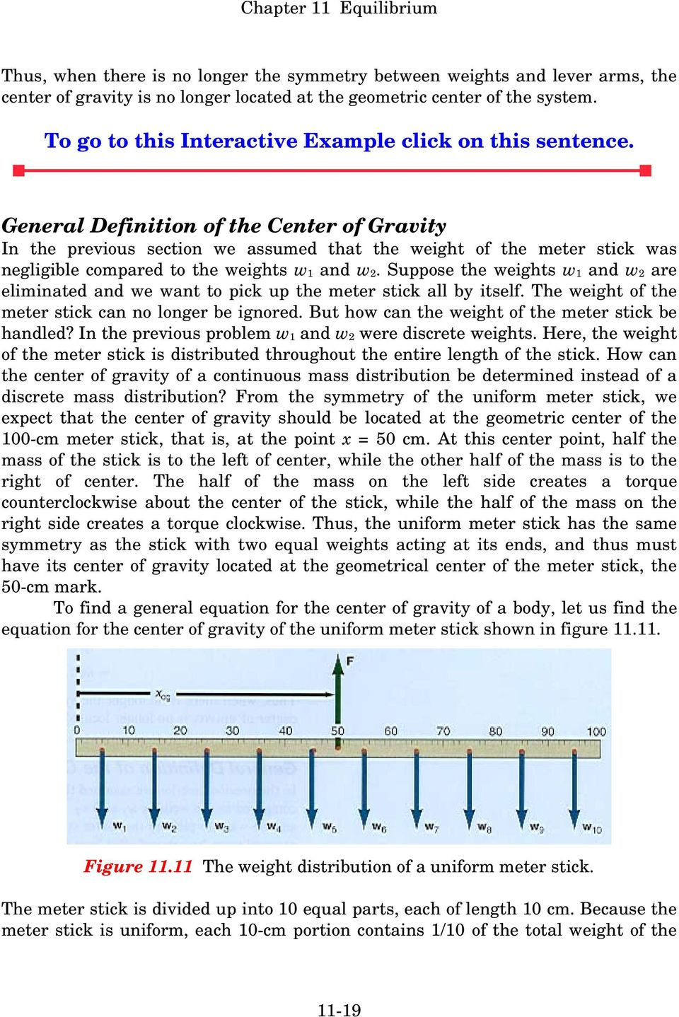 General Definition of the Center of Gravity In the previous section we assumed that the weight of the meter stick was negligible compared to the weights w 1 and w 2.