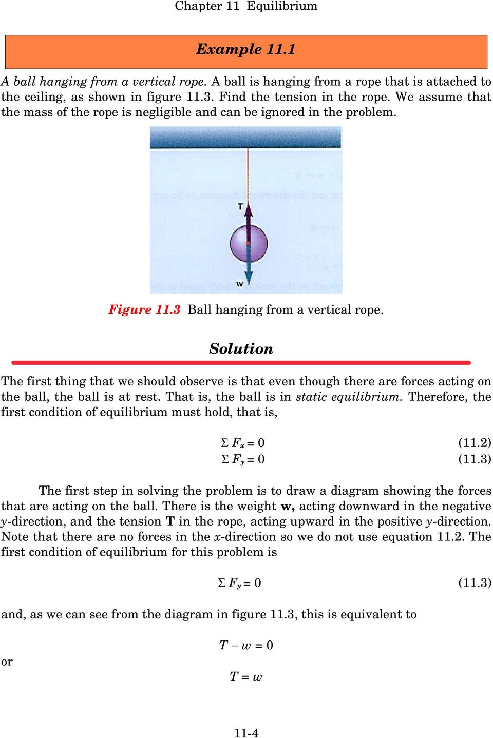 Solution The first thing that we should observe is that even though there are forces acting on the ball, the ball is at rest. That is, the ball is in static equilibrium.