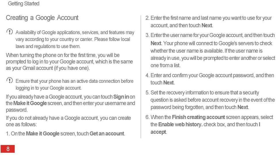 When turning the phone on for the first time, you will be prompted to log in to your Google account, which is the same as your Gmail account (if you have one).
