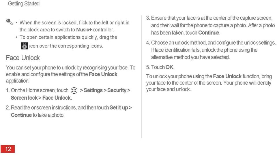 To enable and configure the settings of the Face Unlock application: 1. On the Home screen, touch > Settings > Security > Screen lock > Face Unlock. 2.