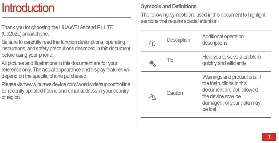 All pictures and illustrations in this document are for your reference only. The actual appearance and display features will depend on the specific phone purchased. Please visit www.huaweidevice.