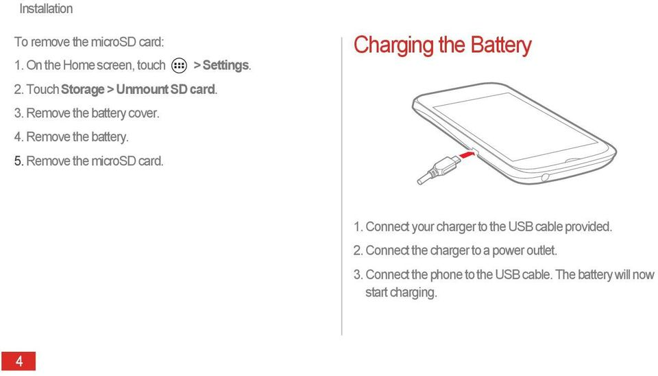 Remove the microsd card. Charging the Battery 1. Connect your charger to the USB cable provided.