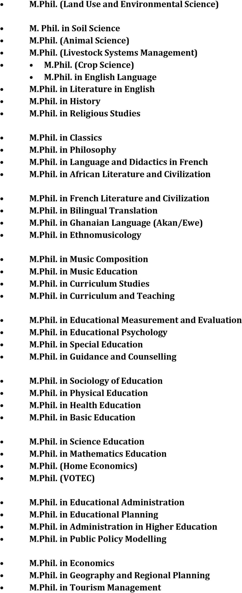 Phil. in Bilingual Translation M.Phil. in Ghanaian Language (Akan/Ewe) M.Phil. in Ethnomusicology M.Phil. in Music Composition M.Phil. in Music Education M.Phil. in Curriculum Studies M.Phil. in Curriculum and Teaching M.