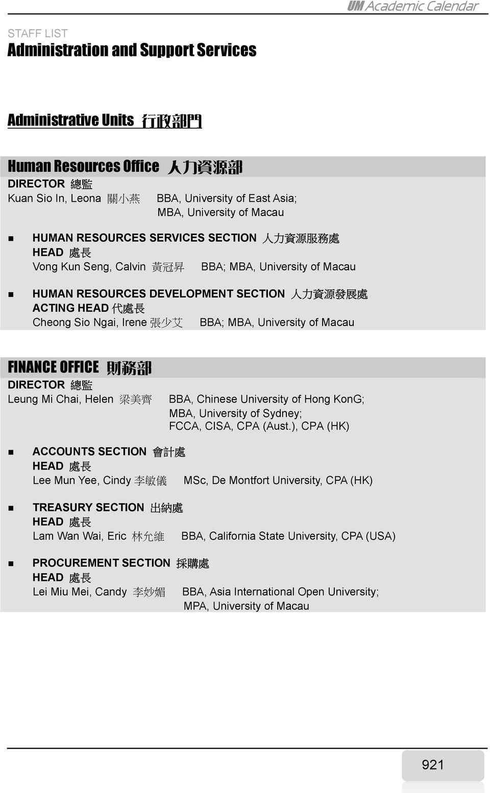 Sio Ngai, Irene 張 少 艾 BBA; MBA, University of Macau FINANCE OFFICE 財 務 部 Leung Mi Chai, Helen 梁 美 齊 BBA, Chinese University of Hong KonG; MBA, University of Sydney; FCCA, CISA, CPA (Aust.