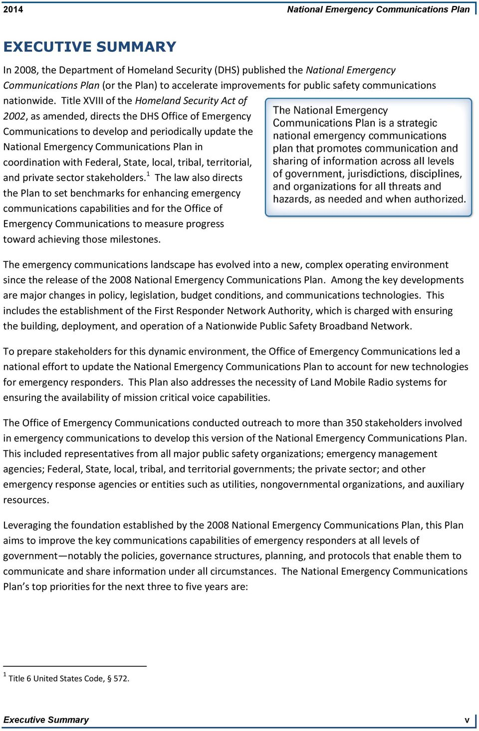 Title XVIII of the Homeland Security Act of 2002, as amended, directs the DHS Office of Emergency Communications to develop and periodically update the National Emergency Communications Plan in