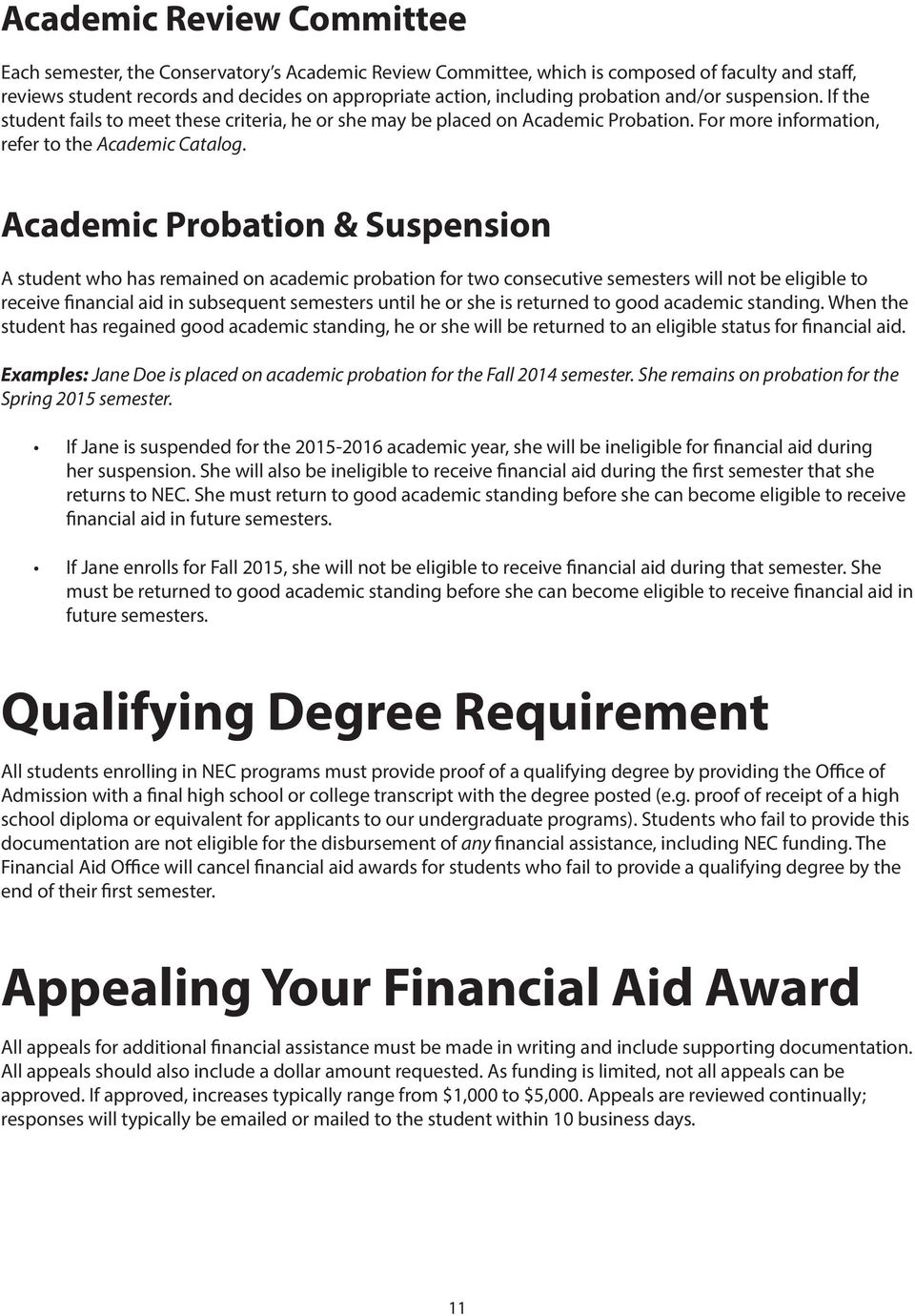 Academic Probation & Suspension A student who has remained on academic probation for two consecutive semesters will not be eligible to receive financial aid in subsequent semesters until he or she is