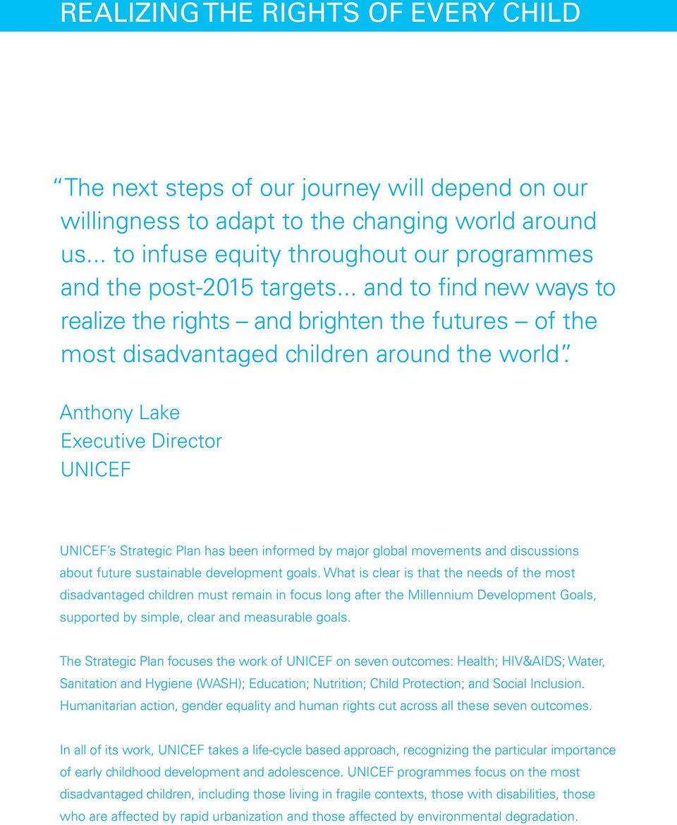 Anthony Lake Executive Director UNICEF UNICEF s Strategic Plan has been informed by major global movements and discussions about future sustainable development goals.