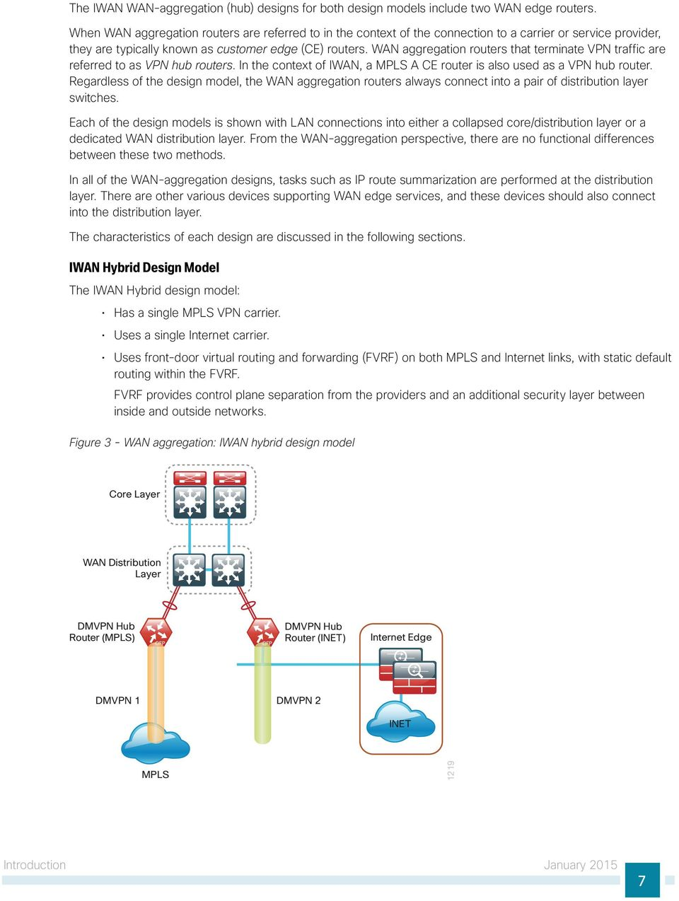 WAN aggregation routers that terminate VPN traffic are referred to as VPN hub routers. In the context of IWAN, a MPLS A CE router is also used as a VPN hub router.