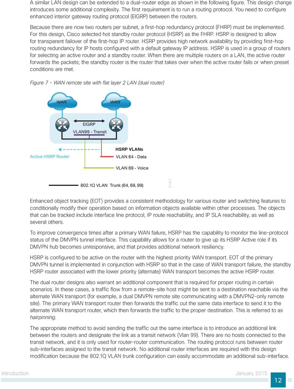 Because there are now two routers per subnet, a first-hop redundancy protocol (FHRP) must be implemented. For this design, Cisco selected hot standby router protocol (HSRP) as the FHRP.