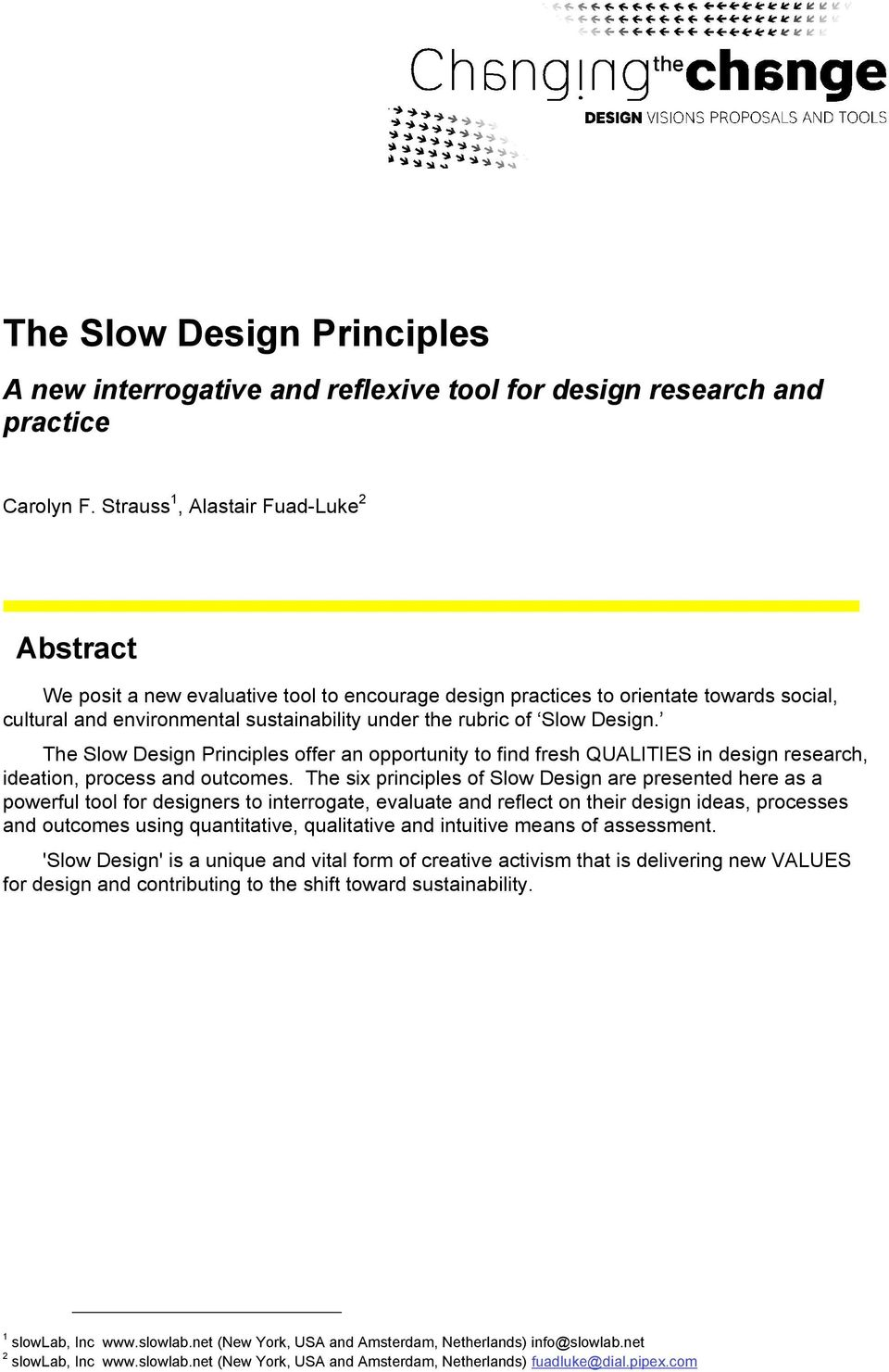 Design. The Slow Design Principles offer an opportunity to find fresh QUALITIES in design research, ideation, process and outcomes.