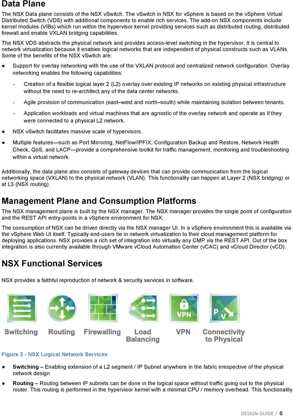 capabilities. The NSX VDS abstracts the physical network and provides access-level switching in the hypervisor.