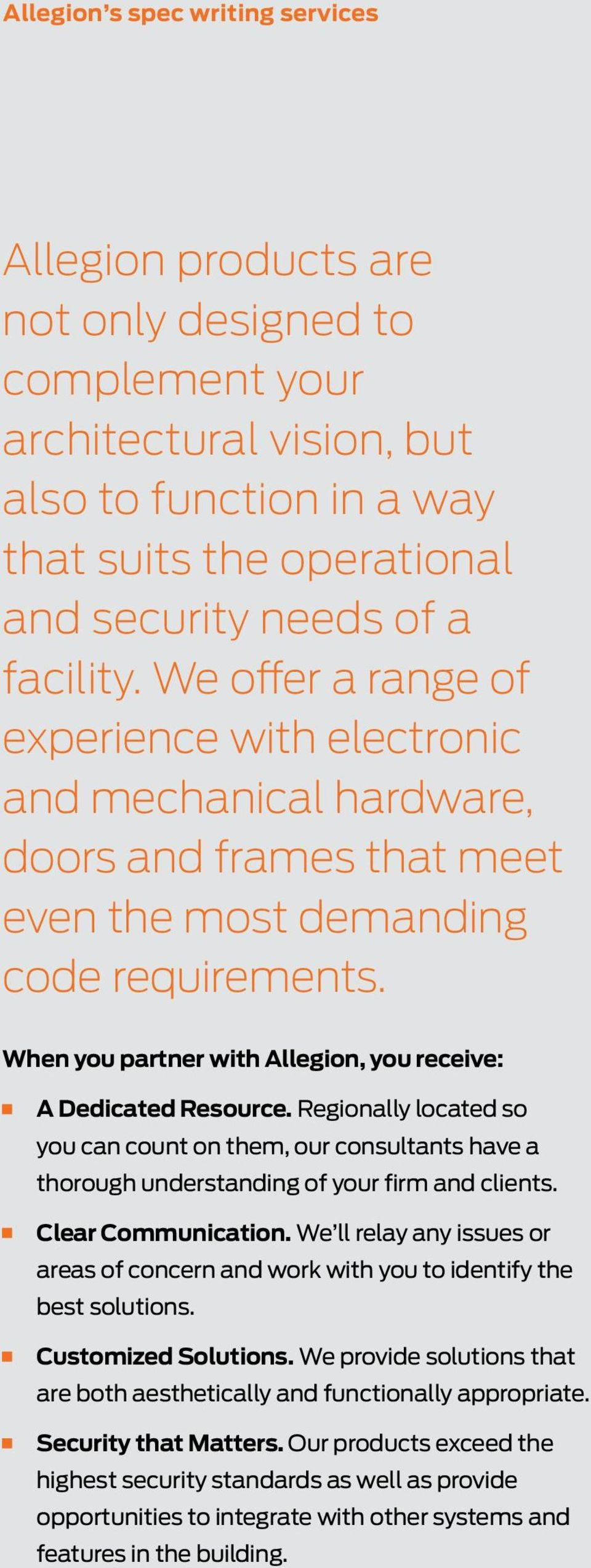 When you partner with Allegion, you receive: A Dedicated Resource. Regionally located so you can count on them, our consultants have a thorough understanding of your firm and clients.