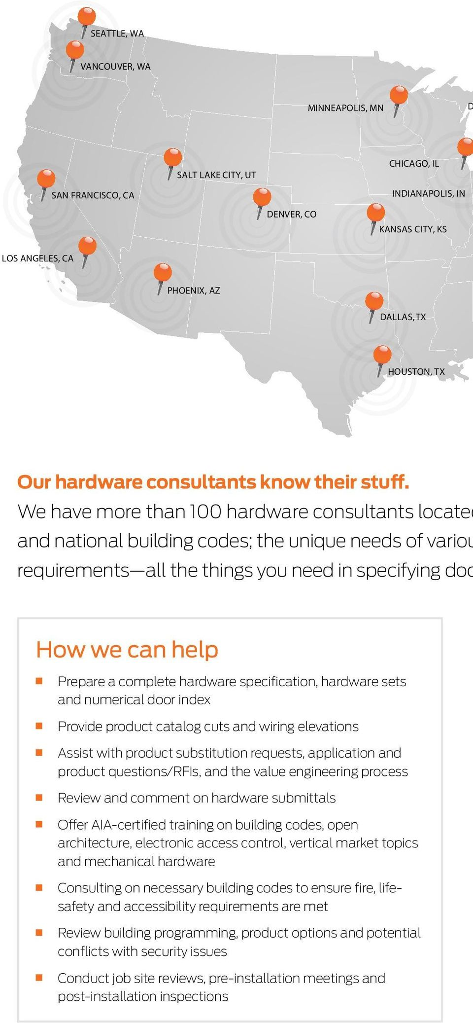 We have more than 100 hardware consultants located and national building codes; the unique needs of variou requirements all the things you need in specifying doo How we can help Prepare a complete