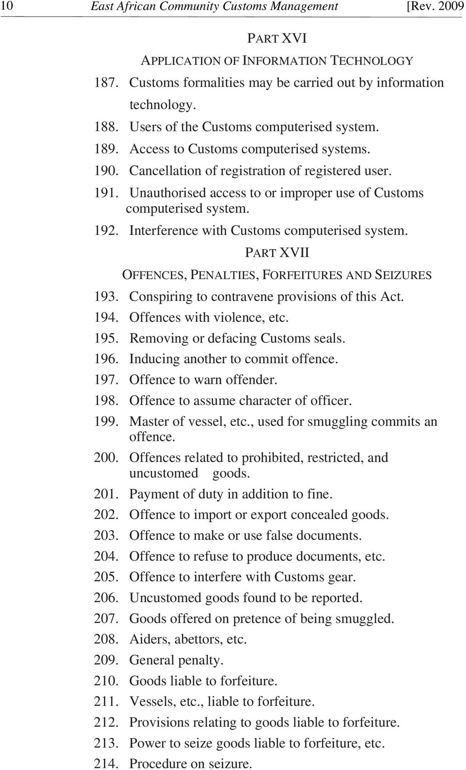 Unauthorised access to or improper use of Customs computerised system. 192. Interference with Customs computerised system. PART XVII OFFENCES, PENALTIES, FORFEITURES AND SEIZURES 193.