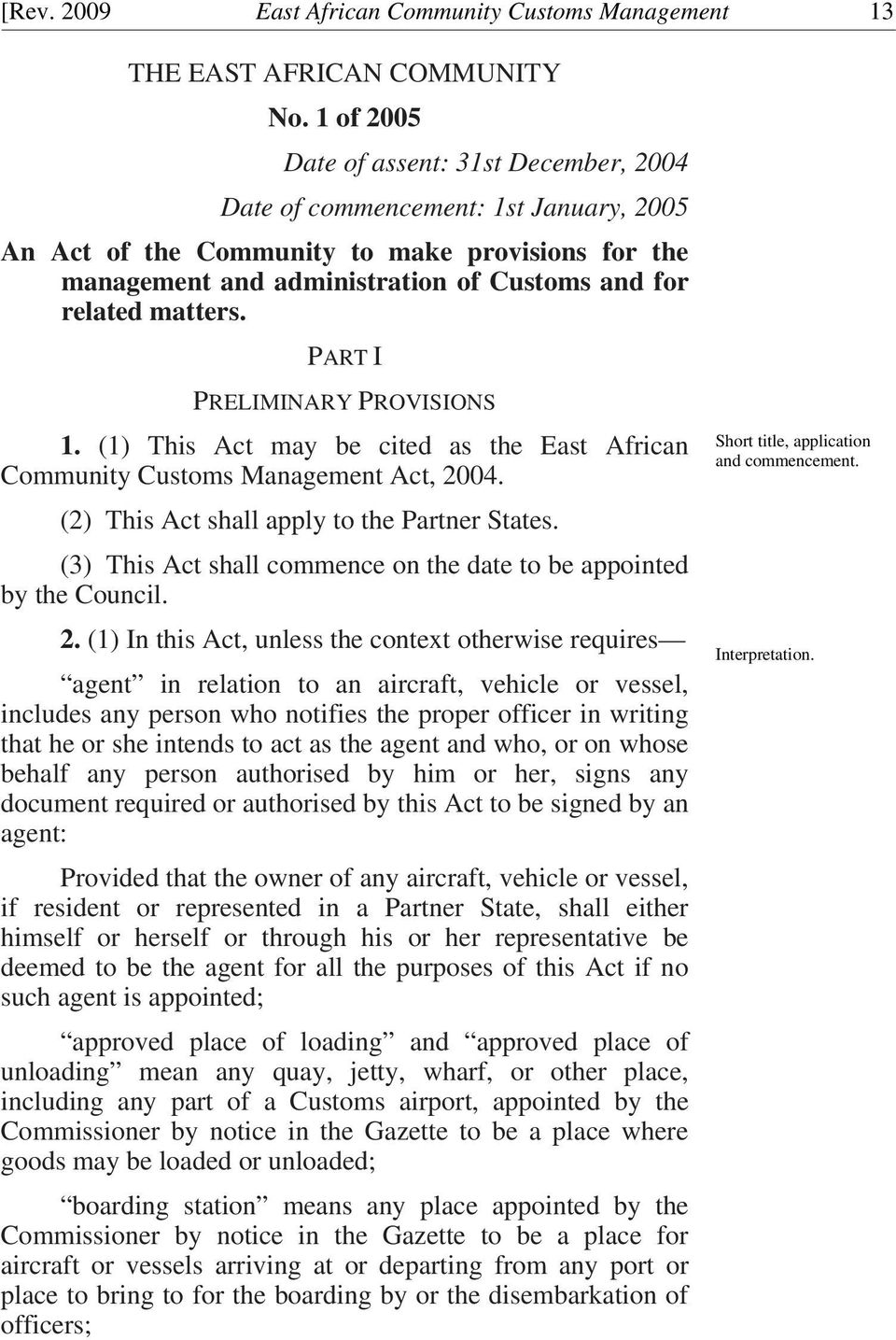 matters. PART I PRELIMINARY PROVISIONS 1. (1) This Act may be cited as the East African Community Customs Management Act, 2004. (2) This A ct shall apply to the Partner States.