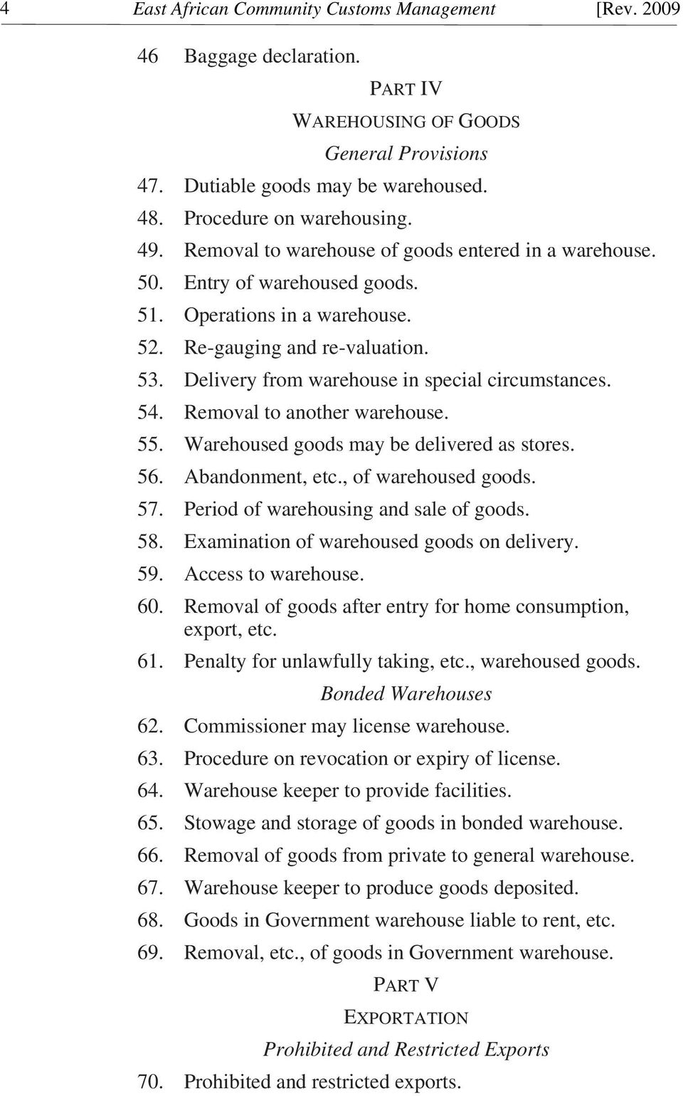 Delivery from warehouse in special circumstances. 54. Removal to another warehouse. 55. Warehoused goods may be delivered as stores. 56. Abandonment, etc., of warehoused goods. 57.